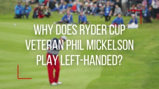 Why does Phil Mickelson play left-handed?