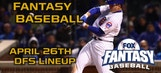 Daily Fantasy Baseball Advice – April 26