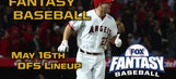 Daily Fantasy Baseball Advice – May 16