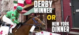 Derby winner or New York dinner?
