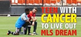 Teen with cancer to live out MLS dream