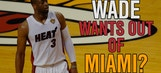 Wade wants out of Miami?