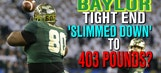 Baylor tight end 'slimmed down' to 403 pounds