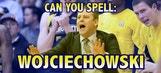 Can you spell 'Wojciechowski'?