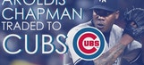 Aroldis Chapman traded to Cubs