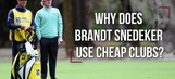 Why does Brandt Snedeker use cheap clubs?