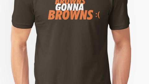 """Browns: """"Browns Gonna Browns"""""""