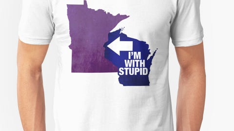 """I'm With Stupid (Also)""—Minnesota-Wisconsin"