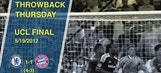 Throwback Thursday: Chelsea vs. Bayern Munich, 2012 Champions League Final