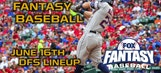 Daily Fantasy Baseball Advice – DraftKings – June 16