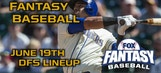 Daily Fantasy Baseball Advice – DraftKings – June 19