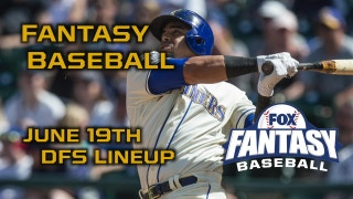 Daily Fantasy Baseball Advice - DraftKings - June 19