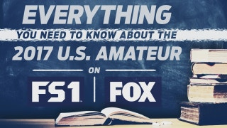 Everything you need to know about the 2017 U.S. Amateur on FS1 and FOX