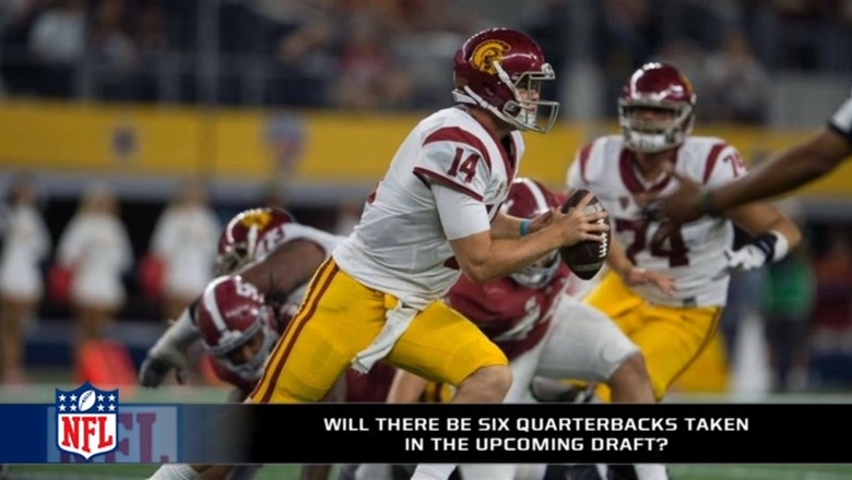 Will there be six quarterbacks taken in the first round in the upcoming draft?