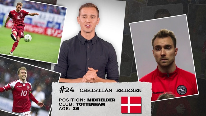 Stu Holden's 50 players to watch in Russia: #24 — Christian Eriksen